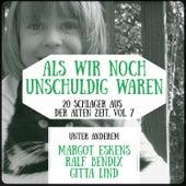 Als wir noch unschuldig waren - 20 Schlager aus der alten Zeit, Vol. 7 by Various Artists