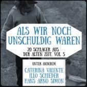 Als wir noch unschuldig waren - 20 Schlager aus der alten Zeit, Vol. 5 by Various Artists