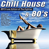 Chill House & 80's (2015 Luxe Edition of the Eighties) [Dance & Rock Versions] by Various Artists