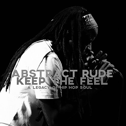 Keep the Feel: A Legacy of Hip-Hop Soul by Abstract Rude