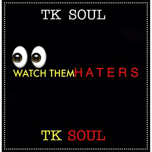 Watch Them Haters by Tk Soul