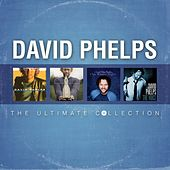 David Phelps: The Ultimate Collection by David Phelps