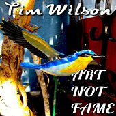 Art Not Fame by Tim Wilson