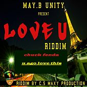 U Ago Love This (Riddim) by Chuck Fenda