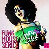 Funk House Series by Various Artists