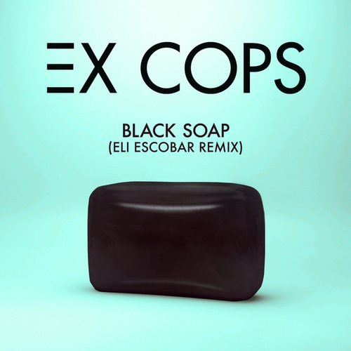 Black Soap (Eli Escobar Remix) by Ex Cops