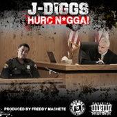 Hurc N*gga! by J-Diggs