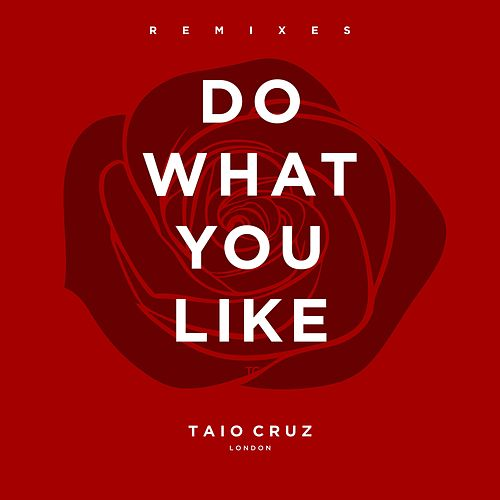 Do What You Like (Remixes - EP) by Taio Cruz
