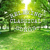 Relaxing Classical Songs by Various Artists