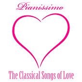 Pianissimo : The Classical Songs of Love by Various Artists