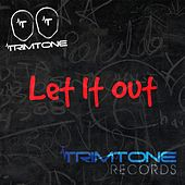 Let It Out by Trimtone