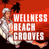 Wellness Beach Grooves by Various Artists