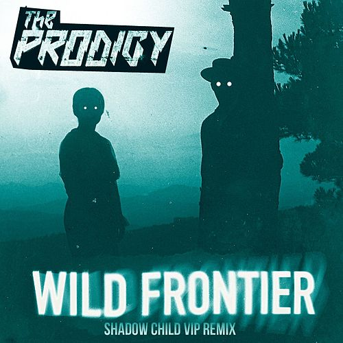 Wild Frontier (Shadow Child VIP Remix) by The Prodigy