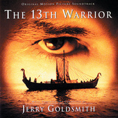 The 13th Warrior by Jerry Goldsmith