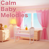 Calm Baby Melodies by Various Artists