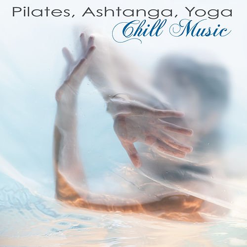 Pilates, Ashtanga, Yoga Chill Music – Tribal & World Chill Out Music for Ashtanga Yoga, Flow Yoga & Relaxation by Fitness Chillout Lounge Workout