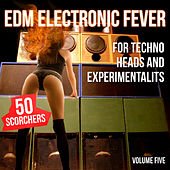 EDM Electronic Fever for Techno Heads and Experimentalists - 50 Scorchers, Vol. 5 by Various Artists