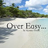 Over Easy by Kenny Floyd