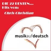 Die 22 besten... Hits von: Chris Christian (Musik auf deutsch) by Chris Christian