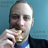 Look in Your Eyes by Diamond Rugs