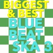 Biggest & Best Blue Beat Ska, Vol. 3 by Various Artists