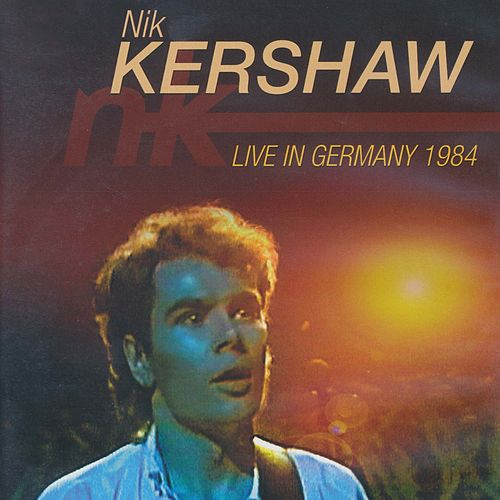 Live in Germany 1984 by Nik Kershaw