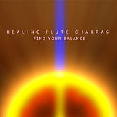 Healing Flute Chakras - Find Your Balance by Native American Flute