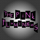 The Pink Flamingos by The Pink Flamingos