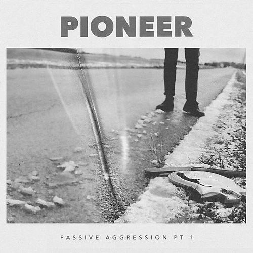 Passive Aggression, Pt. 1 by Pioneer