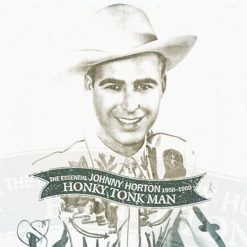 Honky Tonk Man: The Essential Johnny Horton 1956-1960 by Johnny Horton