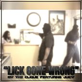 Lick Gone Wrong (feat. Juicy) by The Clique