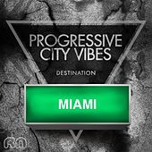 Progressive City Vibes - Destination Miami by Various Artists