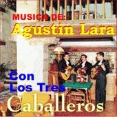 Música de Agustín Lará Con los Tres Caballeros by Los Tres Caballeros