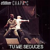 Tú Me Seduces by Chapa C