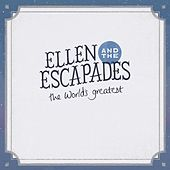The World's Greatest by Ellen and the Escapades