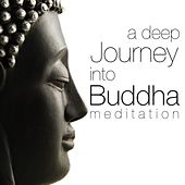 A Deep Journey Into Buddha Meditation: Music Secrets for Spa Weekends, Chakra Balancing Body and Mind by Meditation Music Guru