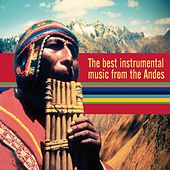 The Best Instrumental Music From The Andes by Various Artists