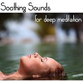 Soothing Sounds for Deep Meditation – Relaxing Sound of Nature and Totally Chilling New Age Music by Soothing Music Ensamble