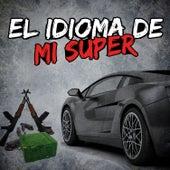 El Idioma de Mi Super: El Mayito Gordo, El Bazukazo, El Quinto Elemento, Chapo Guzman by Various Artists