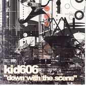Down with the Scene by Kid606