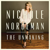 The Unmaking by Nichole Nordeman