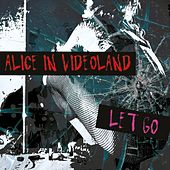 Let Go by Alice In Videoland
