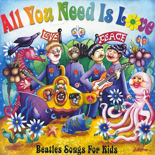 All You Need Is Love: Beatles Songs For Kids by Various Artists