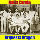 Baila Carola by Orquesta Aragon