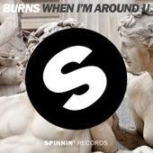 When I'm Around U by Burns