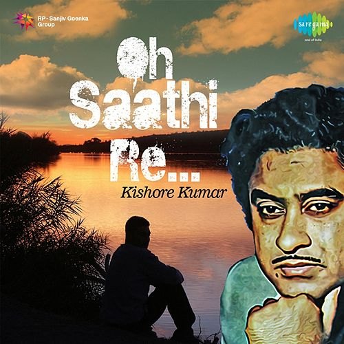 Oh Saathi Re - Kishore Kumar by Kishore Kumar