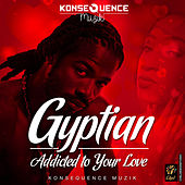 Addicted To Your Love - Single by Gyptian