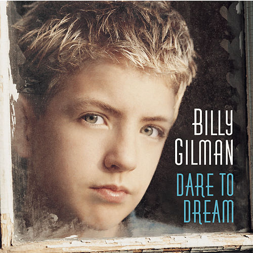 Dare To Dream by Billy Gilman