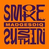 Smoke Sumthin' by Madgesdiq