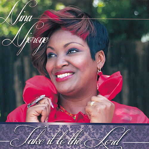 Take It to the Lord by Nina Njoroge